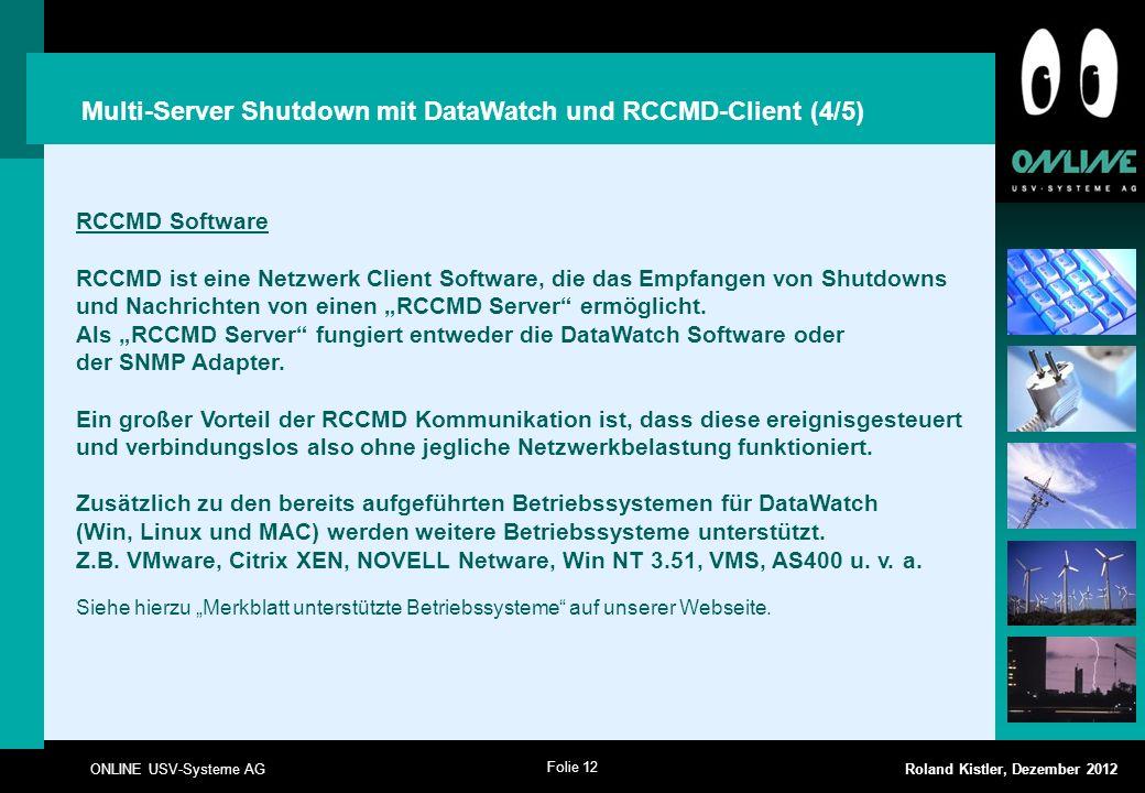 Folie 12 ONLINE USV-Systeme AG Roland Kistler, Dezember 2012 RCCMD Software RCCMD ist eine Netzwerk Client Software, die das Empfangen von Shutdowns u