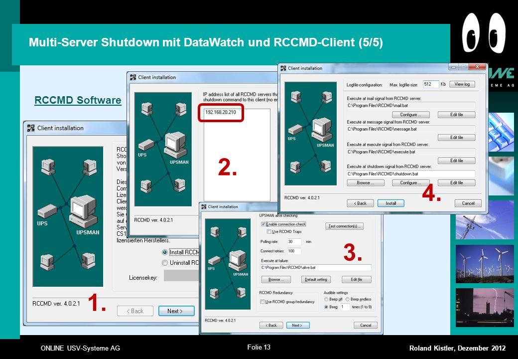 Folie 13 ONLINE USV-Systeme AG Roland Kistler, Dezember 2012 1. Multi-Server Shutdown mit DataWatch und RCCMD-Client (5/5) RCCMD Software 2. 3. 4.