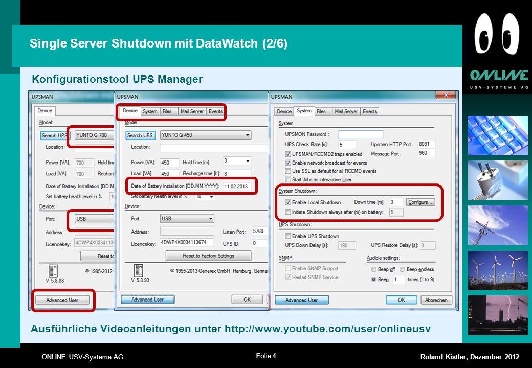 Folie 4 ONLINE USV-Systeme AG Roland Kistler, Dezember 2012 Single Server Shutdown mit DataWatch (2/6) Konfigurationstool UPS Manager Ausführliche Vid