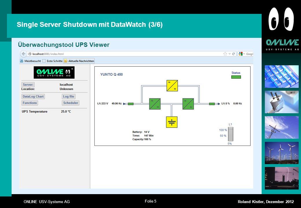 Folie 6 ONLINE USV-Systeme AG Roland Kistler, Dezember 2012 Single Server Shutdown mit DataWatch (4/6) Überwachungstool UPS Viewer