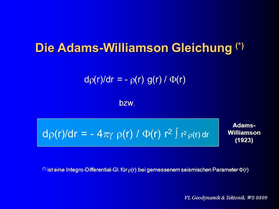 VL Geodynamik & Tektonik, WS 0809 Die Adams-Williamson Gleichung (*) d (r)/dr = - (r) g(r) / (r) bzw. d (r)/dr = - 4 (r) / (r) r 2 r 2 (r) dr (*) ist