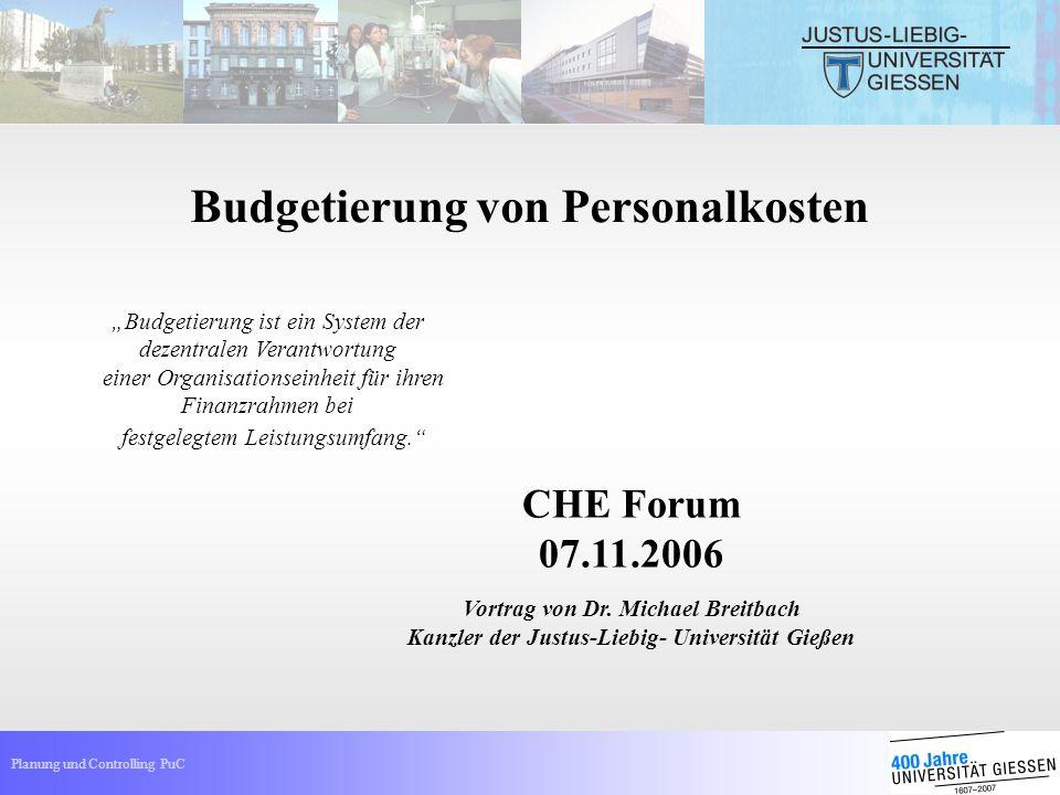 Planung und Controlling PuC Personalkostenbudgetierung an der JLU CHE Forum 07.11.2006 Vortrag von Dr. Michael Breitbach Kanzler der Justus-Liebig- Un