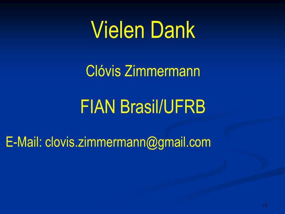 18 Vielen Dank Clóvis Zimmermann FIAN Brasil/UFRB E-Mail: clovis.zimmermann@gmail.com