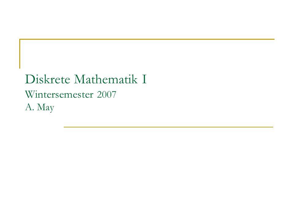 Diskrete Mathematik I Wintersemester 2007 A. May