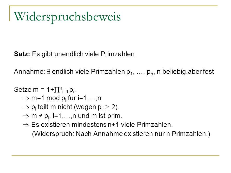 Widerspruchsbeweis Satz: Es gibt unendlich viele Primzahlen. Annahme: 9 endlich viele Primzahlen p 1, …, p n, n beliebig,aber fest Setze m = 1+ n i=1