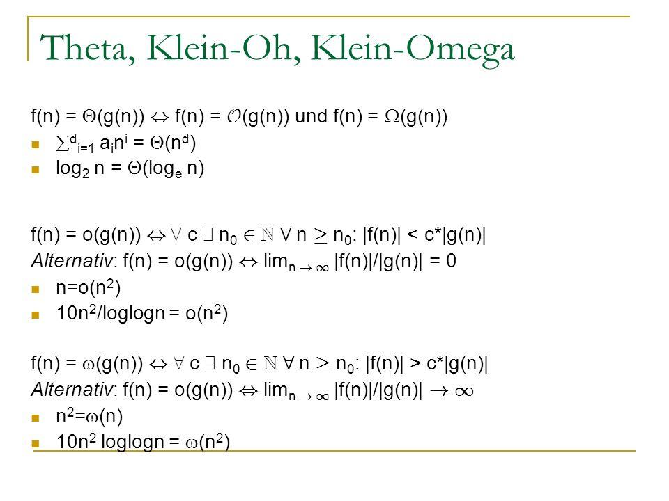 Theta, Klein-Oh, Klein-Omega f(n) = (g(n)), f(n) = O (g(n)) und f(n) = (g(n)) d i=1 a i n i = (n d ) log 2 n = (log e n) f(n) = o(g(n)), 8 c 9 n 0 2 N