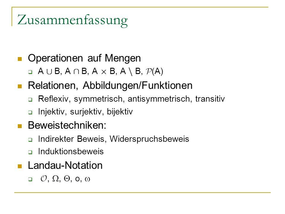 Zusammenfassung Operationen auf Mengen A [ B, A Å B, A £ B, A n B, P (A) Relationen, Abbildungen/Funktionen Reflexiv, symmetrisch, antisymmetrisch, tr