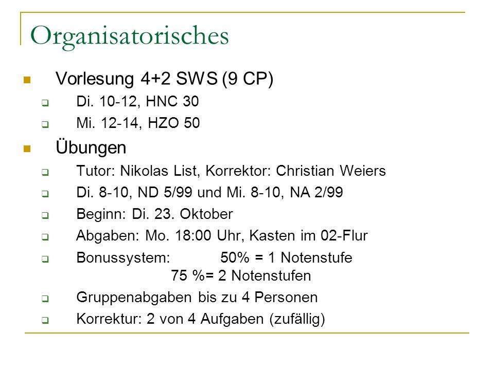 Organisatorisches Vorlesung 4+2 SWS (9 CP) Di. 10-12, HNC 30 Mi. 12-14, HZO 50 Übungen Tutor: Nikolas List, Korrektor: Christian Weiers Di. 8-10, ND 5