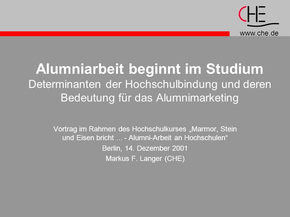 www.che.de Alumniarbeit beginnt im Studium Determinanten der Hochschulbindung und deren Bedeutung für das Alumnimarketing Vortrag im Rahmen des Hochschulkurses Marmor, Stein und Eisen bricht...