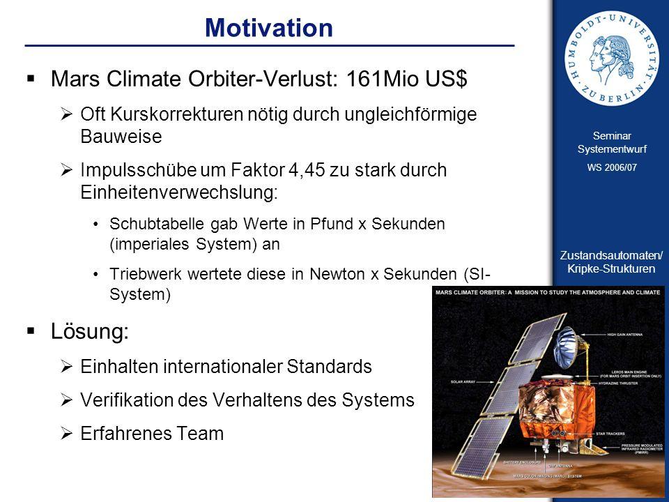 Folie 5 Seminar Systementwurf WS 2006/07 Zustandsautomaten/ Kripke-Strukturen Daniel Neumann Motivation Mars Climate Orbiter-Verlust: 161Mio US$ Oft K