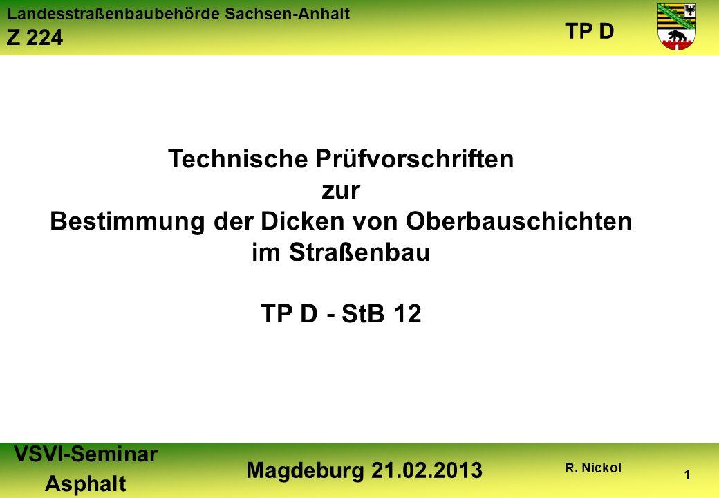 Landesstraßenbaubehörde Sachsen-Anhalt Z 224 TP D VSVI-Seminar Asphalt Magdeburg 21.02.2013 R. Nickol 1 Technische Prüfvorschriften zur Bestimmung der