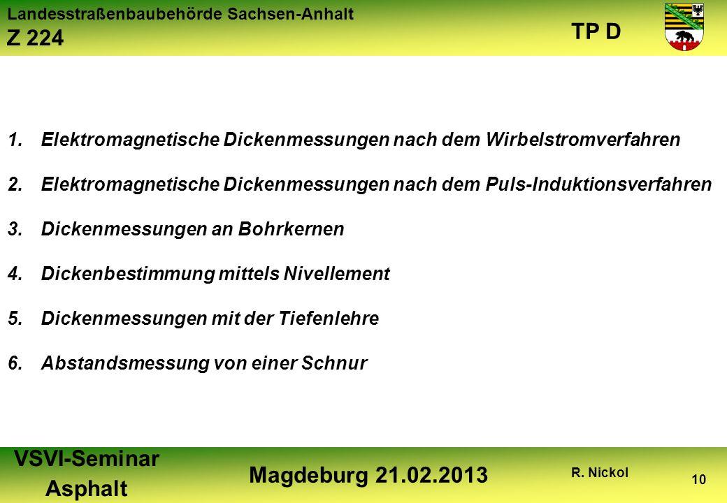Landesstraßenbaubehörde Sachsen-Anhalt Z 224 TP D VSVI-Seminar Asphalt Magdeburg 21.02.2013 R. Nickol 10 1.Elektromagnetische Dickenmessungen nach dem