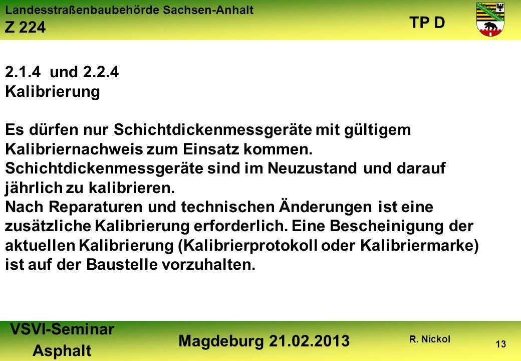 Landesstraßenbaubehörde Sachsen-Anhalt Z 224 TP D VSVI-Seminar Asphalt Magdeburg 21.02.2013 R. Nickol 13 2.1.4 und 2.2.4 Kalibrierung Es dürfen nur Sc