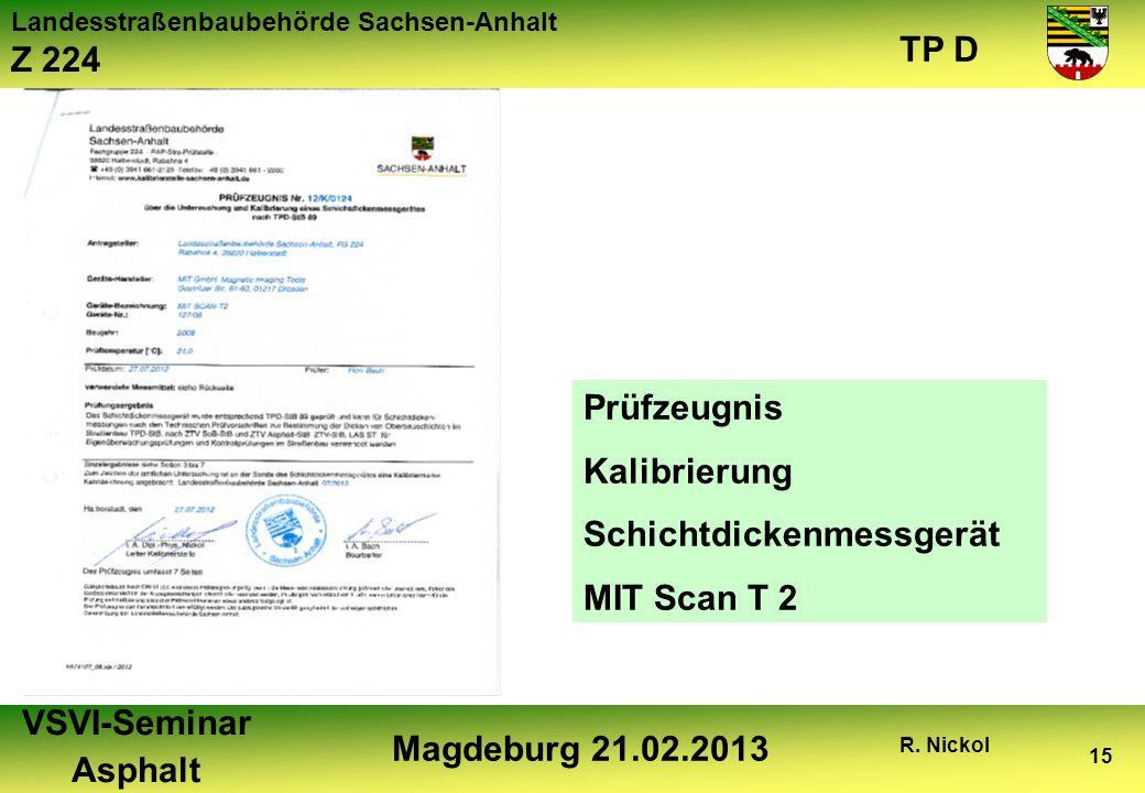 Landesstraßenbaubehörde Sachsen-Anhalt Z 224 TP D VSVI-Seminar Asphalt Magdeburg 21.02.2013 R. Nickol 15 Prüfzeugnis Kalibrierung Schichtdickenmessger