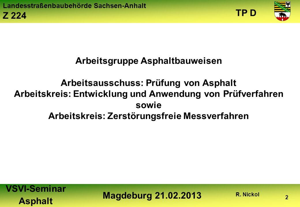 Landesstraßenbaubehörde Sachsen-Anhalt Z 224 TP D VSVI-Seminar Asphalt Magdeburg 21.02.2013 R. Nickol 2 Arbeitsgruppe Asphaltbauweisen Arbeitsausschus