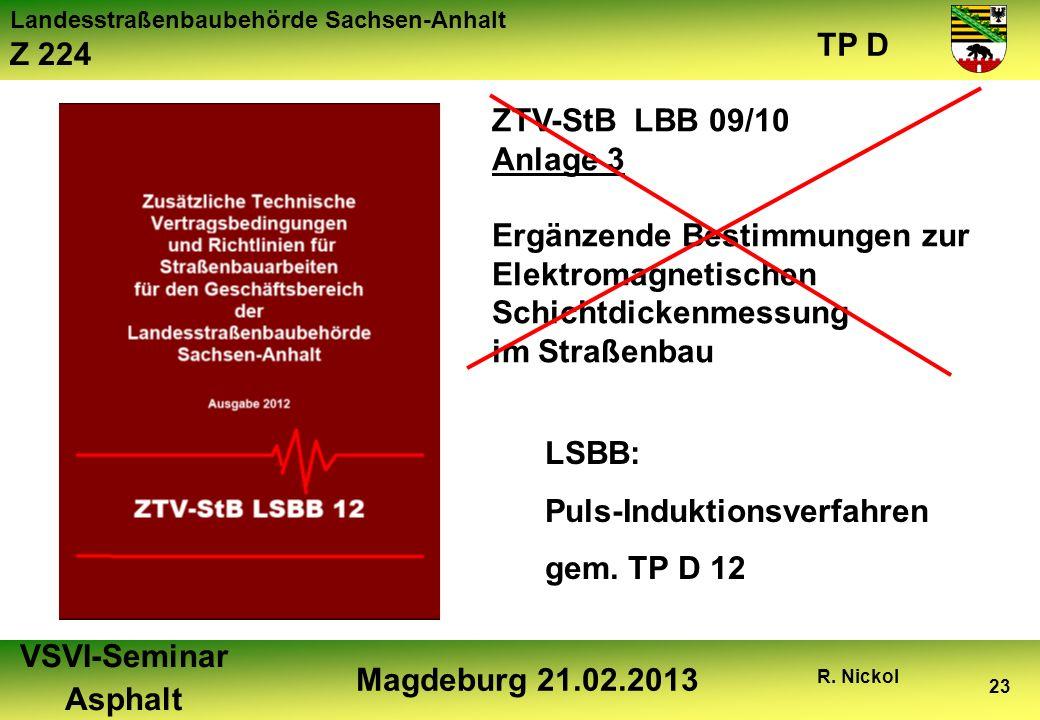 Landesstraßenbaubehörde Sachsen-Anhalt Z 224 TP D VSVI-Seminar Asphalt Magdeburg 21.02.2013 R. Nickol 23 ZTV-StB LBB 09/10 Anlage 3 Ergänzende Bestimm