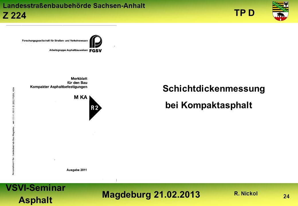 Landesstraßenbaubehörde Sachsen-Anhalt Z 224 TP D VSVI-Seminar Asphalt Magdeburg 21.02.2013 R. Nickol 24 Schichtdickenmessung bei Kompaktasphalt