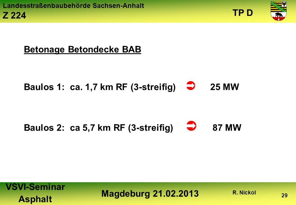 Landesstraßenbaubehörde Sachsen-Anhalt Z 224 TP D VSVI-Seminar Asphalt Magdeburg 21.02.2013 R. Nickol 29 Betonage Betondecke BAB Baulos 1: ca. 1,7 km