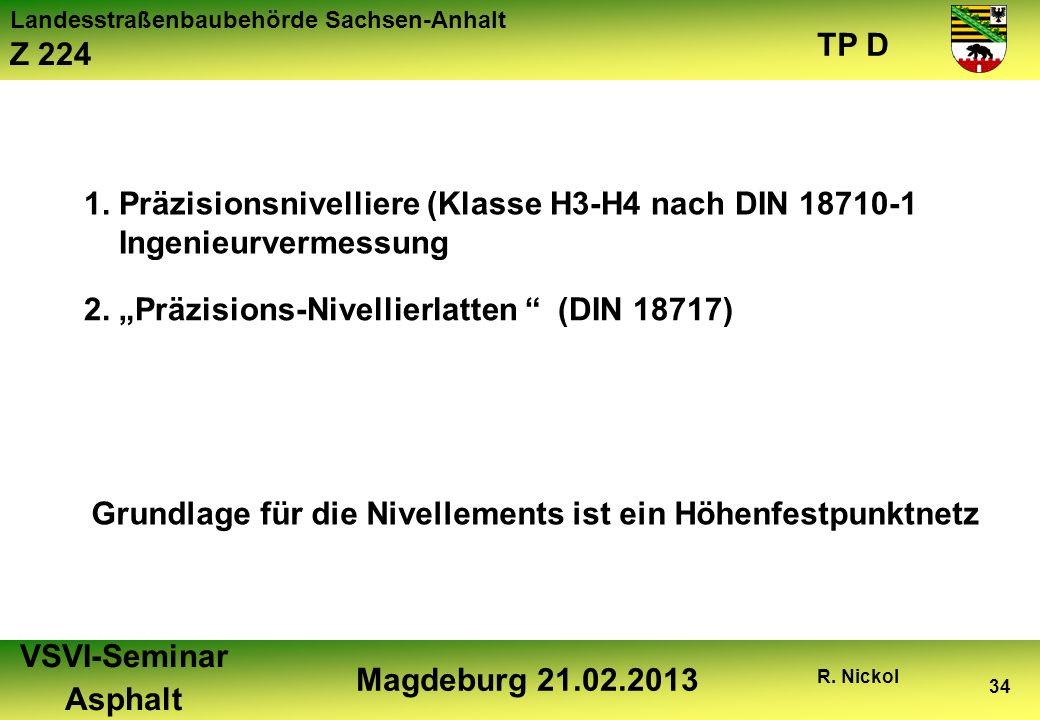 Landesstraßenbaubehörde Sachsen-Anhalt Z 224 TP D VSVI-Seminar Asphalt Magdeburg 21.02.2013 R. Nickol 34 1. Präzisionsnivelliere (Klasse H3-H4 nach DI