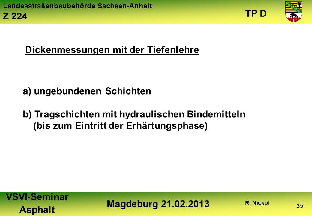 Landesstraßenbaubehörde Sachsen-Anhalt Z 224 TP D VSVI-Seminar Asphalt Magdeburg 21.02.2013 R. Nickol 35 Dickenmessungen mit der Tiefenlehre a) ungebu