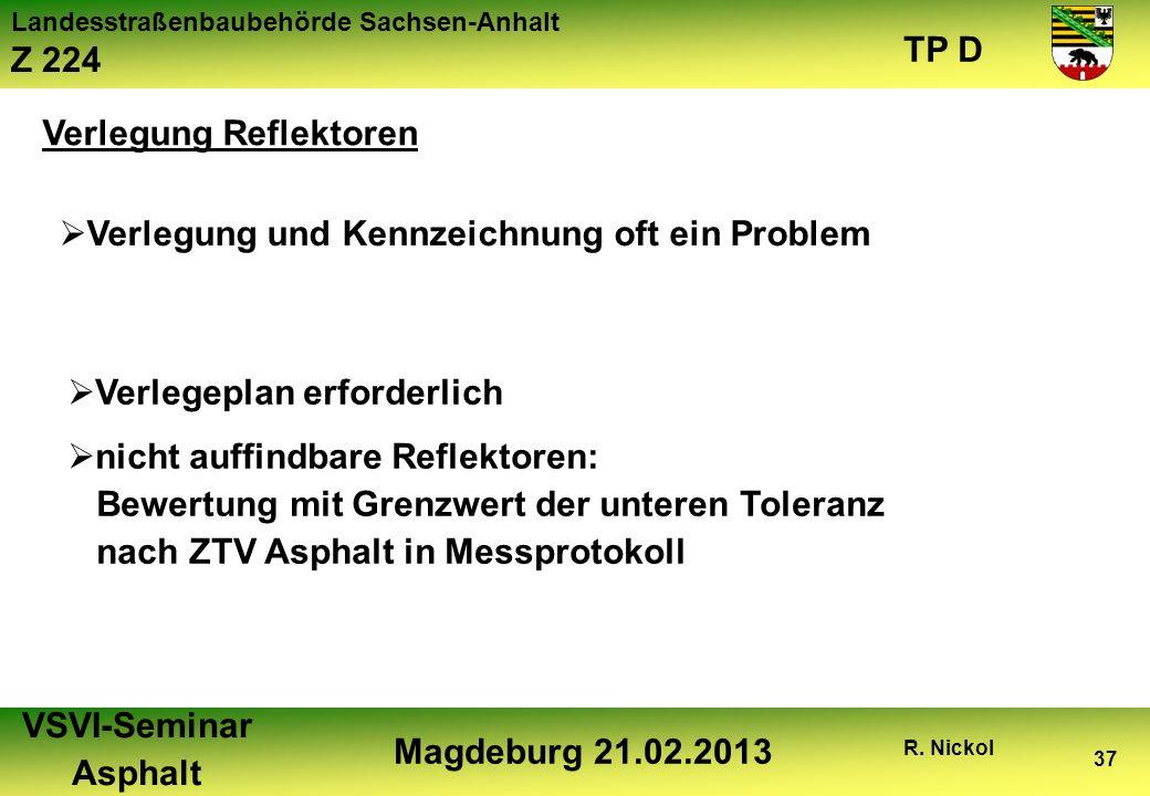 Landesstraßenbaubehörde Sachsen-Anhalt Z 224 TP D VSVI-Seminar Asphalt Magdeburg 21.02.2013 R. Nickol 37 Verlegung Reflektoren Verlegung und Kennzeich