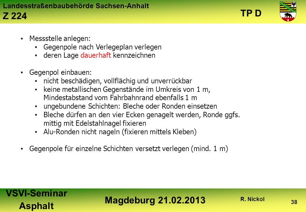 Landesstraßenbaubehörde Sachsen-Anhalt Z 224 TP D VSVI-Seminar Asphalt Magdeburg 21.02.2013 R. Nickol 38 Messstelle anlegen: Gegenpole nach Verlegepla