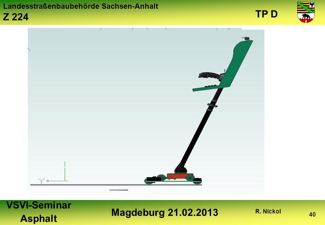 Landesstraßenbaubehörde Sachsen-Anhalt Z 224 TP D VSVI-Seminar Asphalt Magdeburg 21.02.2013 R. Nickol 40