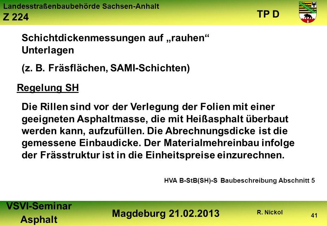Landesstraßenbaubehörde Sachsen-Anhalt Z 224 TP D VSVI-Seminar Asphalt Magdeburg 21.02.2013 R. Nickol 41 Schichtdickenmessungen auf rauhen Unterlagen