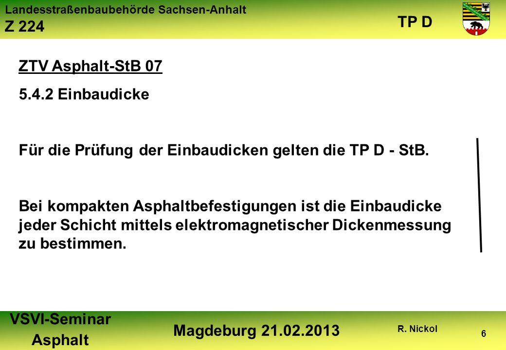 Landesstraßenbaubehörde Sachsen-Anhalt Z 224 TP D VSVI-Seminar Asphalt Magdeburg 21.02.2013 R. Nickol 6 ZTV Asphalt-StB 07 5.4.2 Einbaudicke Für die P