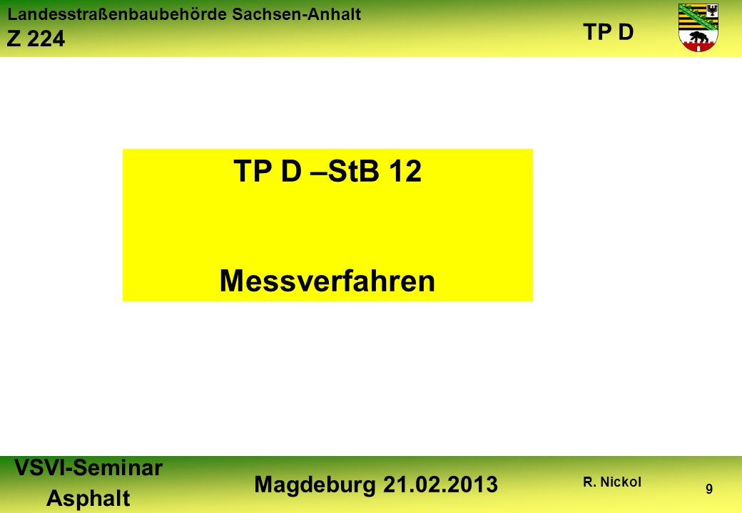 Landesstraßenbaubehörde Sachsen-Anhalt Z 224 TP D VSVI-Seminar Asphalt Magdeburg 21.02.2013 R. Nickol 9 TP D –StB 12 Messverfahren