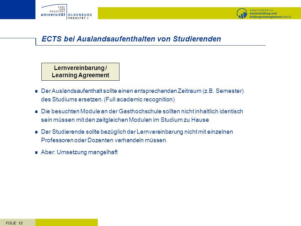 FOLIE 12 ECTS bei Auslandsaufenthalten von Studierenden Der Auslandsaufenthalt sollte einen entsprechenden Zeitraum (z.B. Semester) des Studiums erset