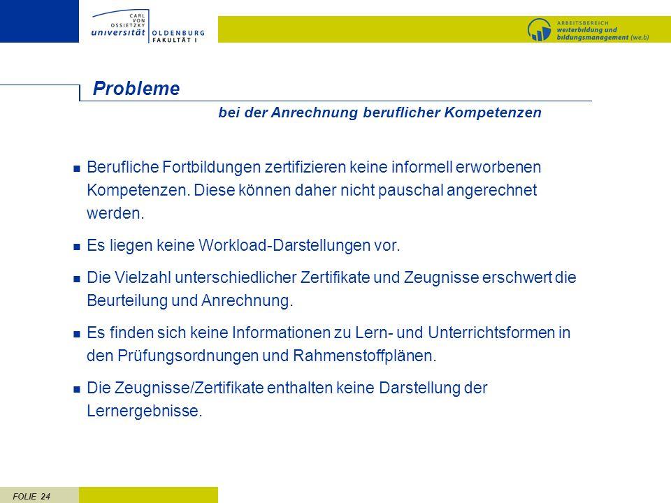 FOLIE 24 Probleme Berufliche Fortbildungen zertifizieren keine informell erworbenen Kompetenzen. Diese können daher nicht pauschal angerechnet werden.