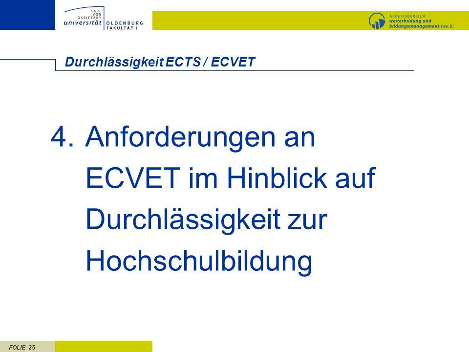 FOLIE 25 Durchlässigkeit ECTS / ECVET 4.Anforderungen an ECVET im Hinblick auf Durchlässigkeit zur Hochschulbildung