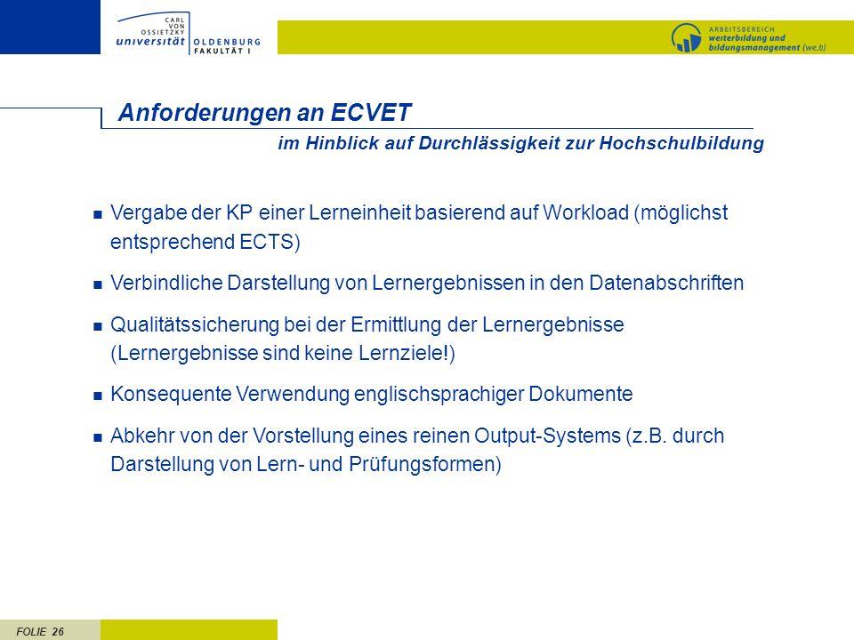 FOLIE 26 Anforderungen an ECVET Vergabe der KP einer Lerneinheit basierend auf Workload (möglichst entsprechend ECTS) Verbindliche Darstellung von Ler
