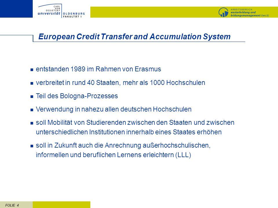 FOLIE 15 ECTS und ECVET im Vergleich Kreditpunkte ECTSbasierend ausschließlich auf Workload, 25-30 h = 1 KP ECVET bislang keine einheitliche Definition, vier unterschiedliche Kriterien, evtl.