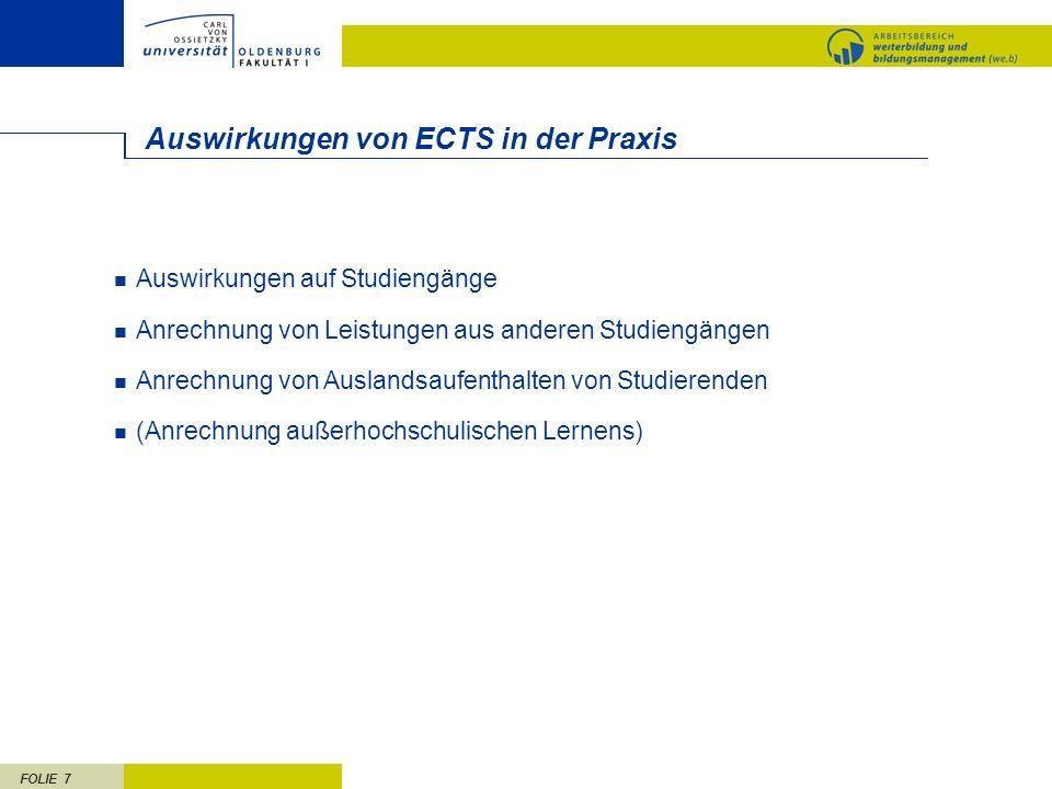 FOLIE 7 Auswirkungen von ECTS in der Praxis Auswirkungen auf Studiengänge Anrechnung von Leistungen aus anderen Studiengängen Anrechnung von Auslandsa