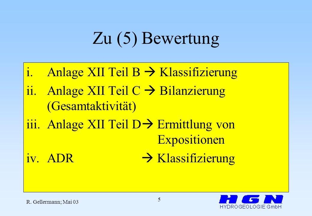 R. Gellermann; Mai 03 5 Zu (5) Bewertung i.Anlage XII Teil B Klassifizierung ii.Anlage XII Teil C Bilanzierung (Gesamtaktivität) iii.Anlage XII Teil D