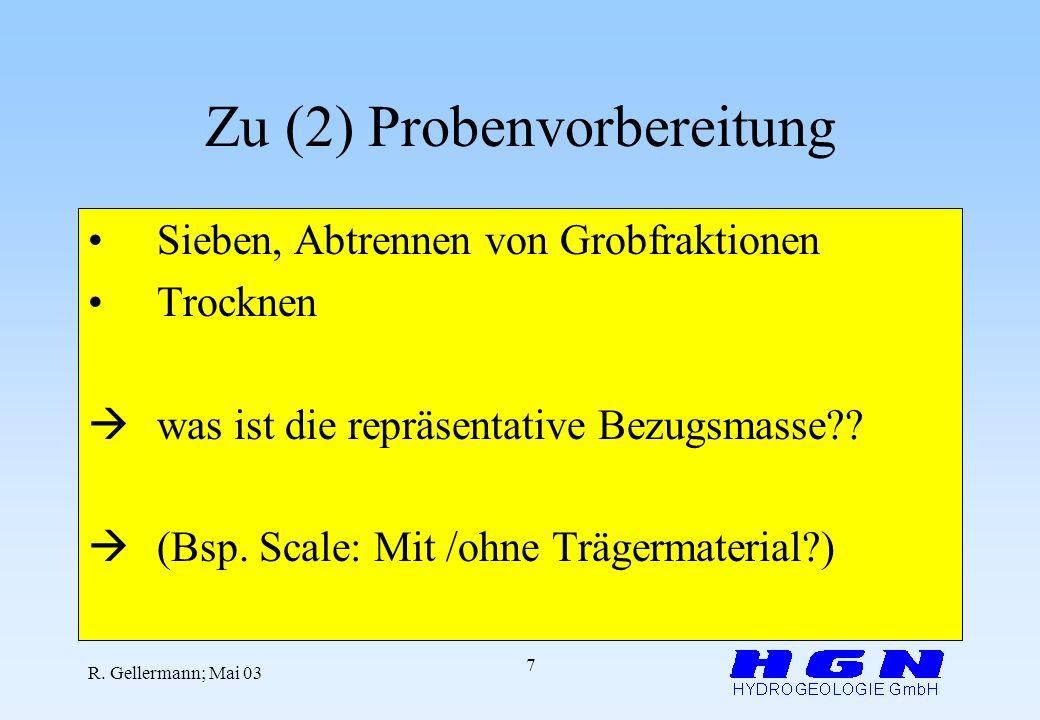 R. Gellermann; Mai 03 7 Zu (2) Probenvorbereitung Sieben, Abtrennen von Grobfraktionen Trocknen was ist die repräsentative Bezugsmasse?? (Bsp. Scale: