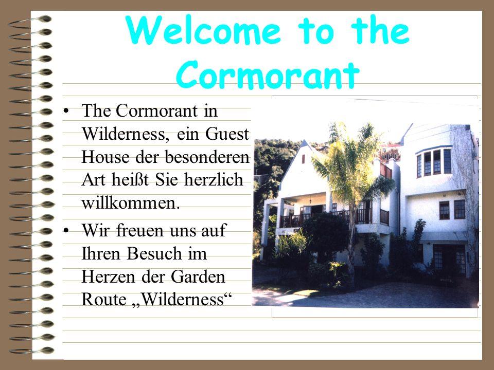 Welcome to the Cormorant The Cormorant in Wilderness, ein Guest House der besonderen Art heißt Sie herzlich willkommen. Wir freuen uns auf Ihren Besuc
