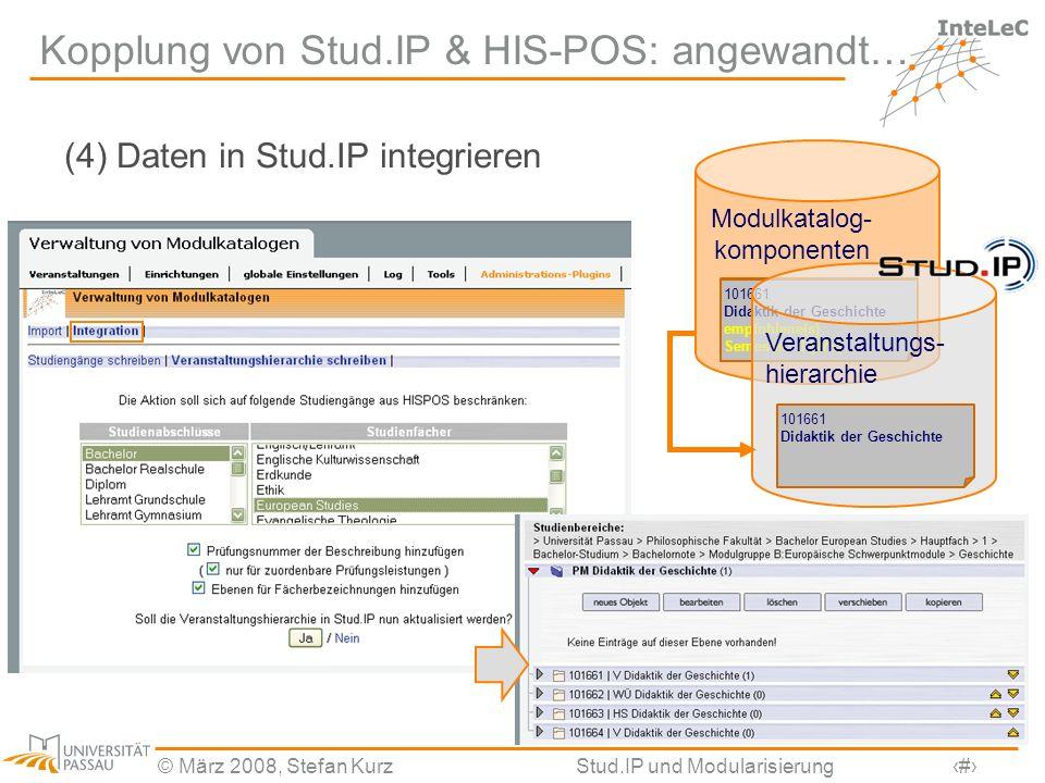 © März 2008, Stefan KurzStud.IP und Modularisierung10 Kopplung von Stud.IP & HIS-POS: angewandt… (4) Daten in Stud.IP integrieren Modulkatalog- kompon