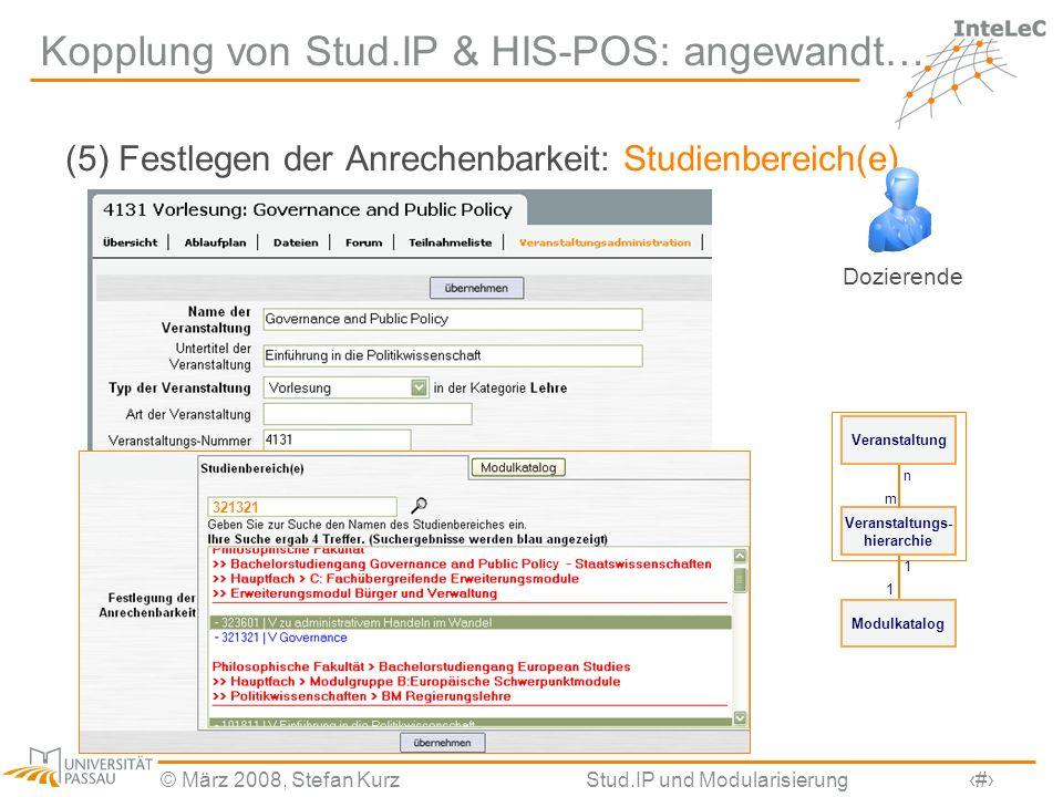 © März 2008, Stefan KurzStud.IP und Modularisierung11 Kopplung von Stud.IP & HIS-POS: angewandt… (5) Festlegen der Anrechenbarkeit: Studienbereich(e)