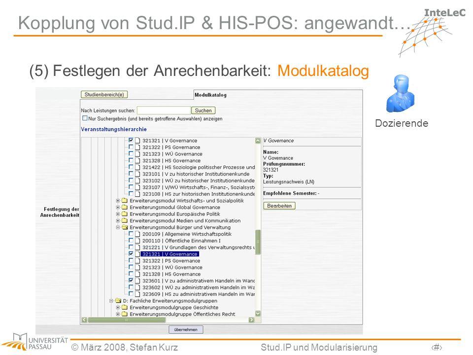 © März 2008, Stefan KurzStud.IP und Modularisierung12 Kopplung von Stud.IP & HIS-POS: angewandt… (5) Festlegen der Anrechenbarkeit: Modulkatalog Dozie