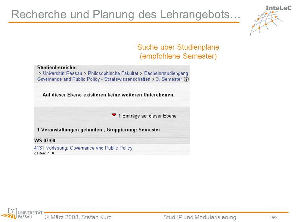© März 2008, Stefan KurzStud.IP und Modularisierung16 Recherche und Planung des Lehrangebots… Suche über Studienpläne (empfohlene Semester)