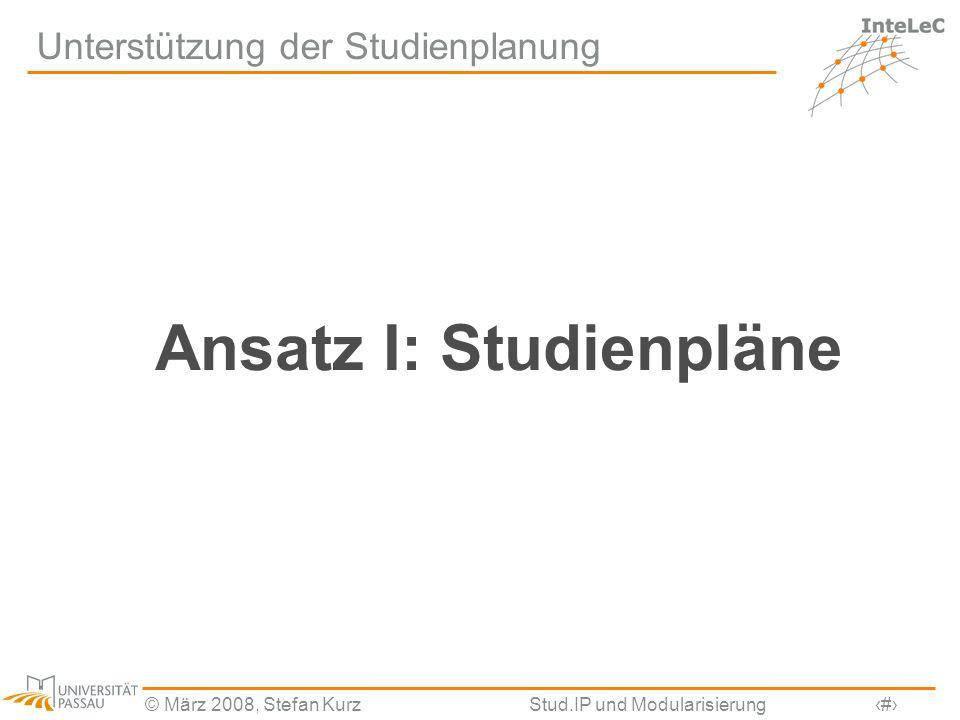 © März 2008, Stefan KurzStud.IP und Modularisierung20 Unterstützung der Studienplanung Ansatz I: Studienpläne