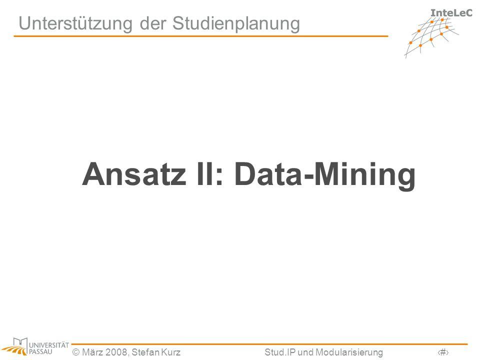 © März 2008, Stefan KurzStud.IP und Modularisierung24 Unterstützung der Studienplanung Ansatz II: Data-Mining