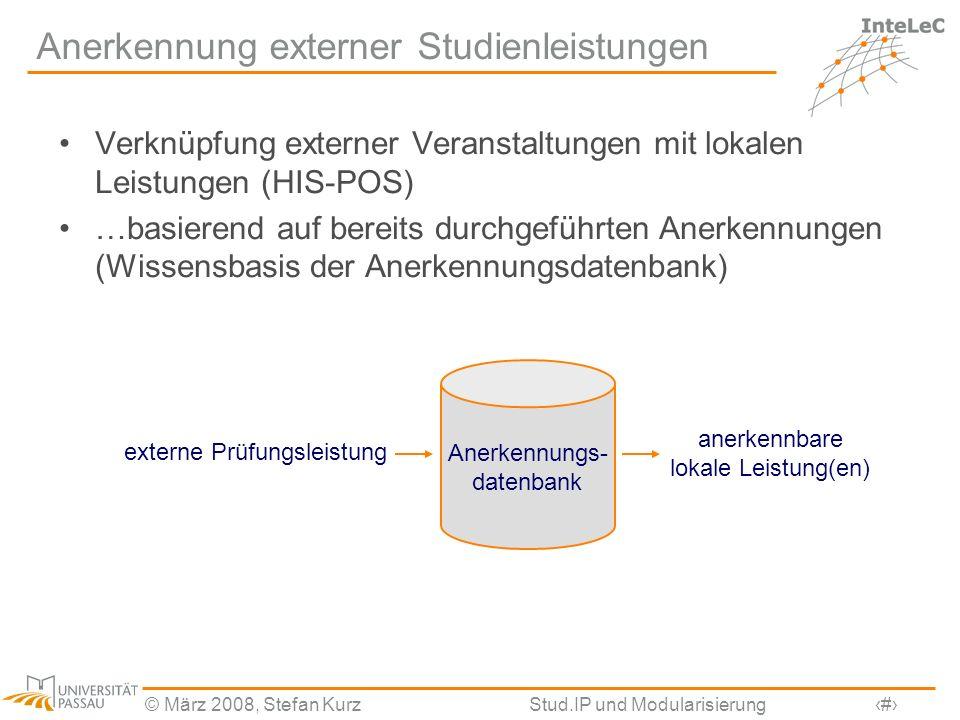 © März 2008, Stefan KurzStud.IP und Modularisierung30 Anerkennung externer Studienleistungen Verknüpfung externer Veranstaltungen mit lokalen Leistung