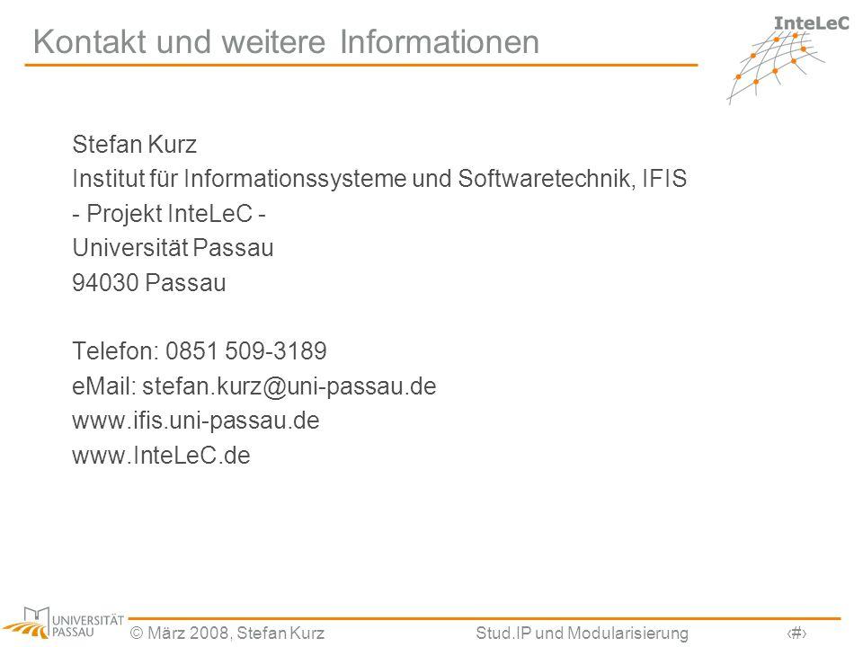 © März 2008, Stefan KurzStud.IP und Modularisierung31 Kontakt und weitere Informationen Stefan Kurz Institut für Informationssysteme und Softwaretechn