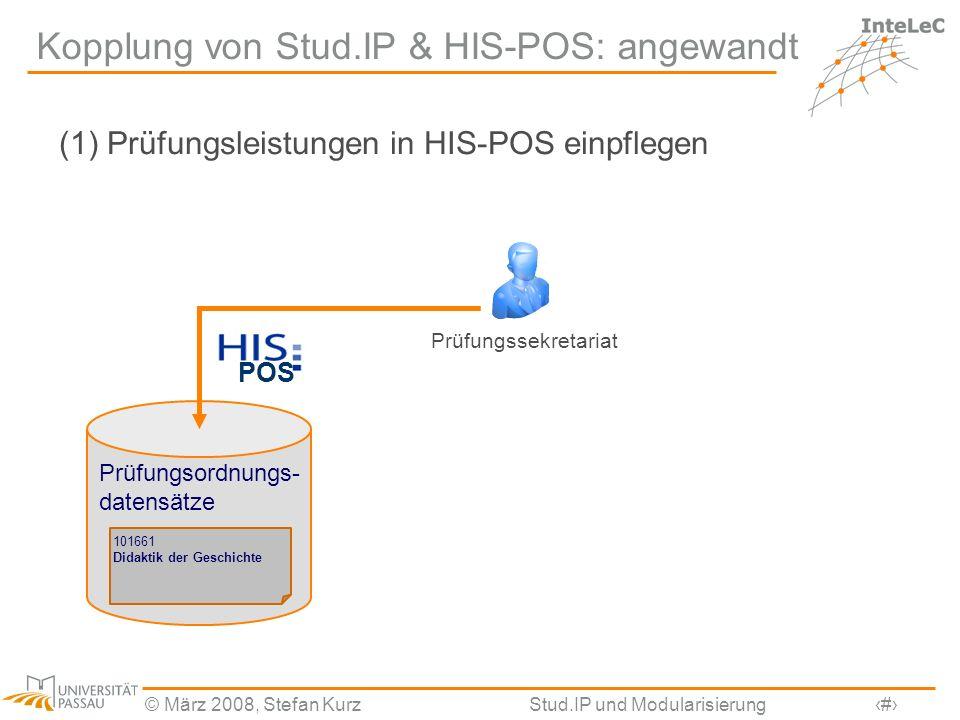 © März 2008, Stefan KurzStud.IP und Modularisierung7 Kopplung von Stud.IP & HIS-POS: angewandt (1) Prüfungsleistungen in HIS-POS einpflegen Prüfungsor