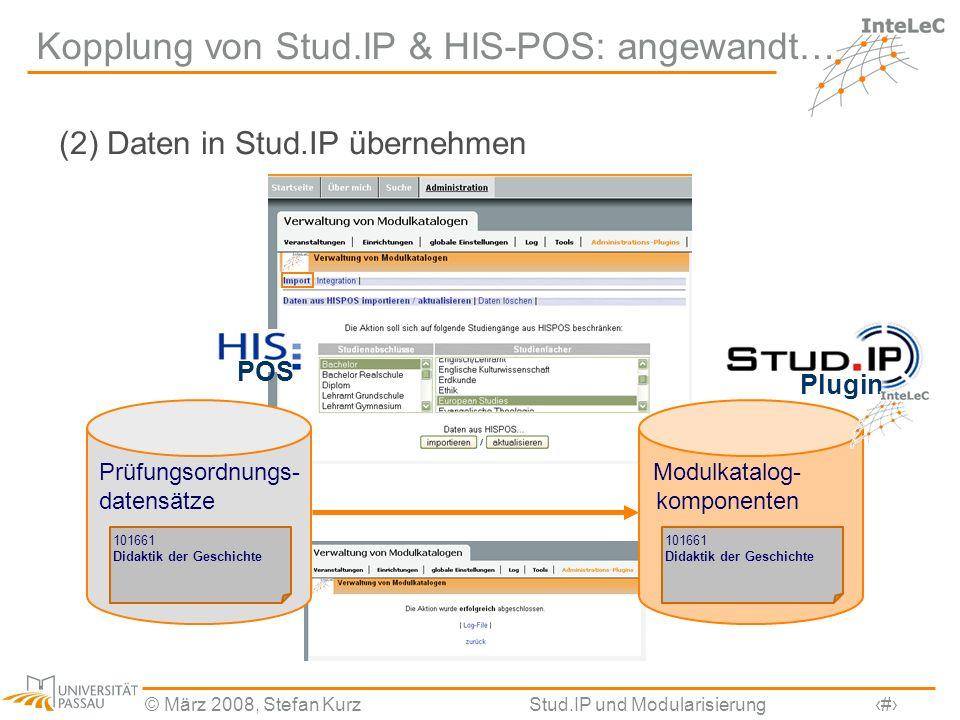 © März 2008, Stefan KurzStud.IP und Modularisierung8 Kopplung von Stud.IP & HIS-POS: angewandt… (2) Daten in Stud.IP übernehmen Prüfungsordnungs- date