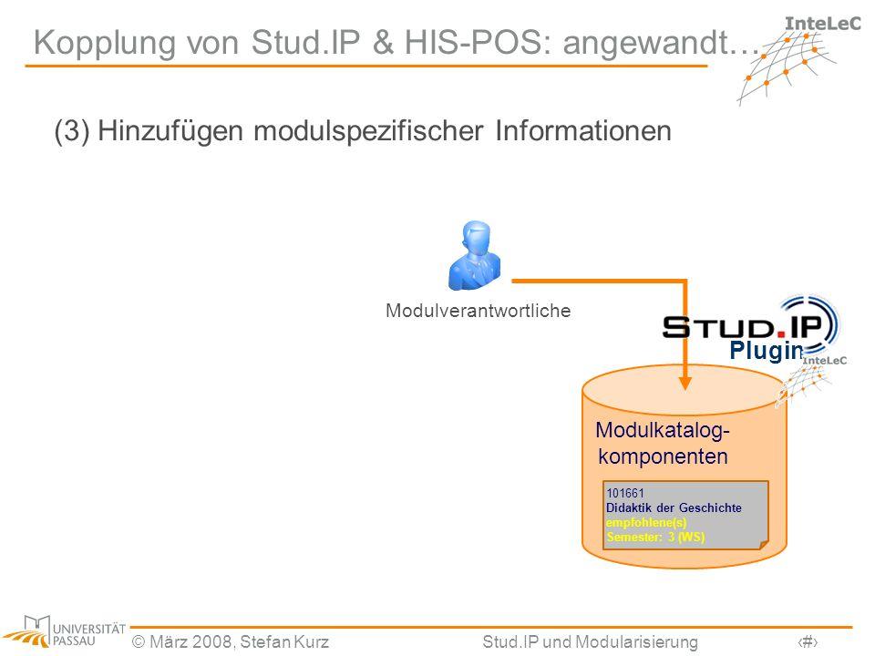 © März 2008, Stefan KurzStud.IP und Modularisierung9 Kopplung von Stud.IP & HIS-POS: angewandt… (3) Hinzufügen modulspezifischer Informationen Modulka
